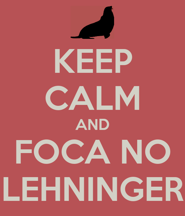 KEEP CALM AND FOCA NO LEHNINGER