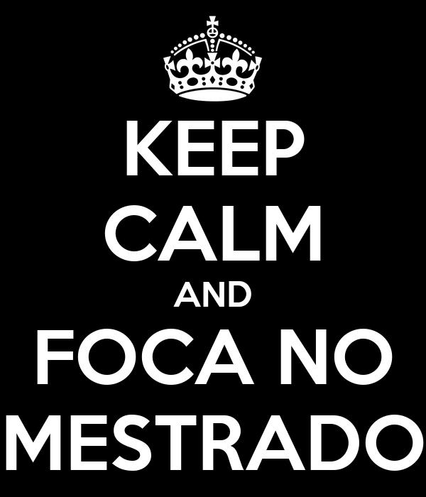 KEEP CALM AND FOCA NO MESTRADO