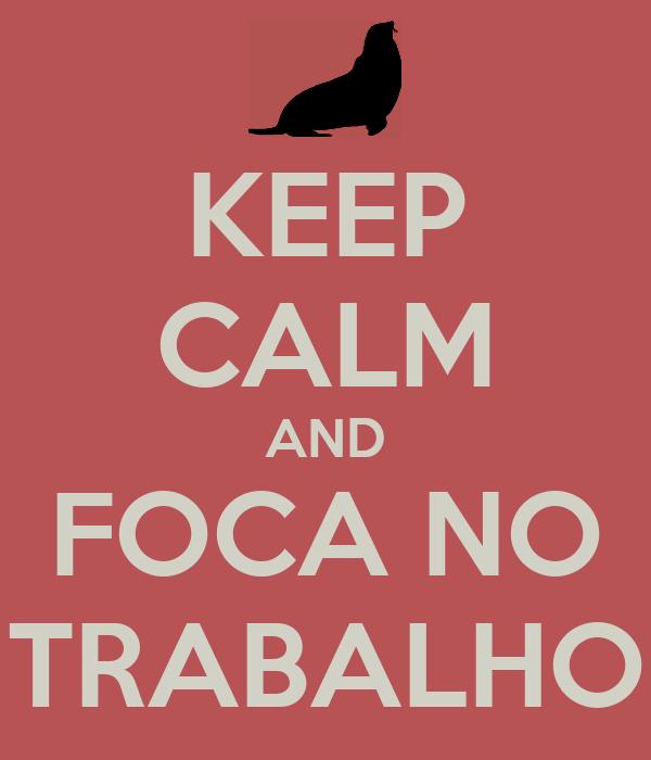 KEEP CALM AND FOCA NO TRABALHO
