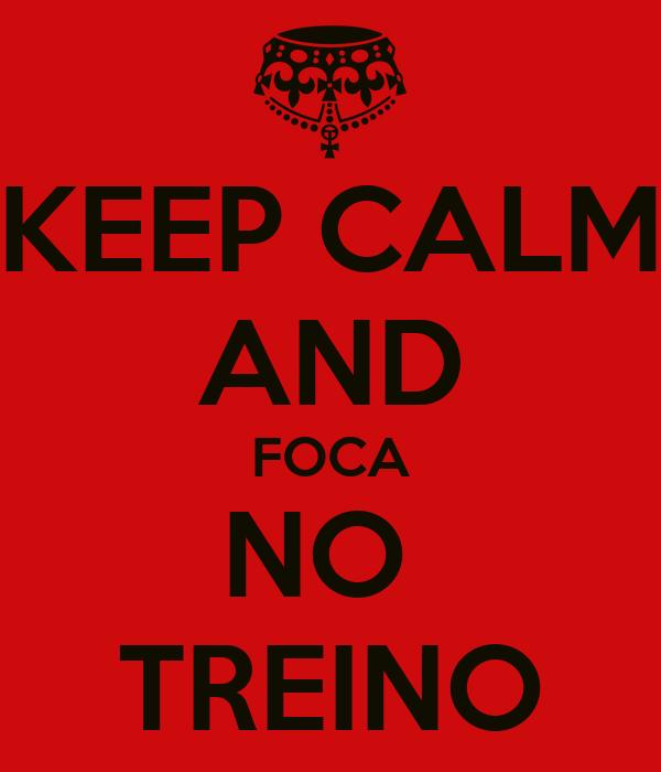 KEEP CALM AND FOCA NO  TREINO