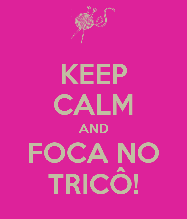 KEEP CALM AND FOCA NO TRICÔ!