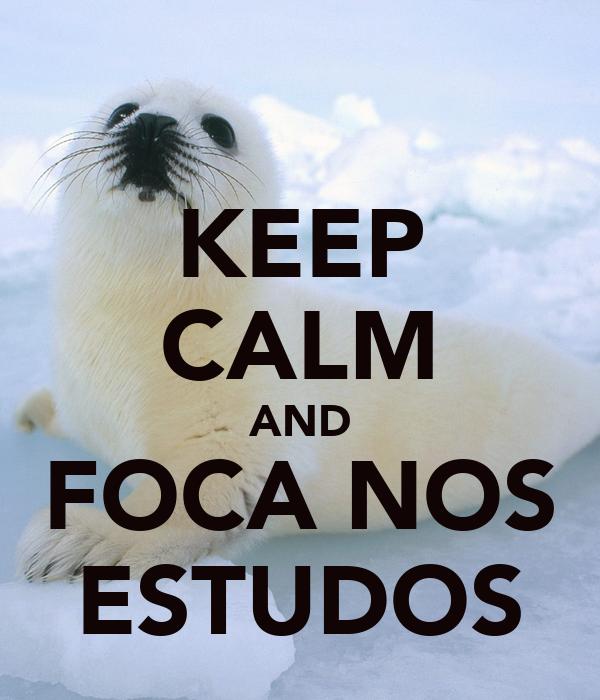 KEEP CALM AND FOCA NOS ESTUDOS