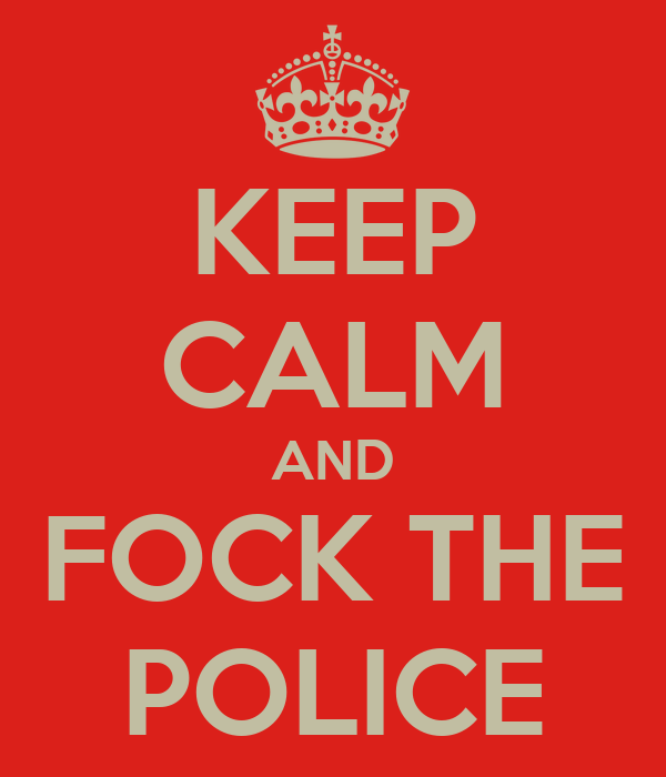 KEEP CALM AND FOCK THE POLICE