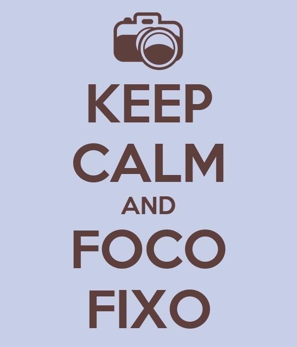 KEEP CALM AND FOCO FIXO