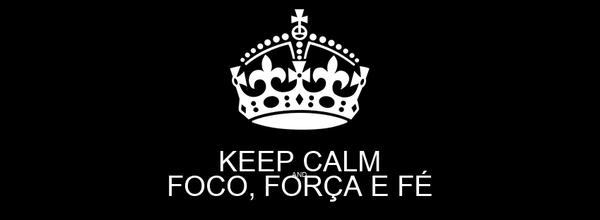 KEEP CALM AND FOCO, FORÇA E FÉ Poster