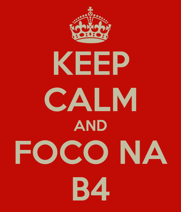 KEEP CALM AND FOCO NA B4