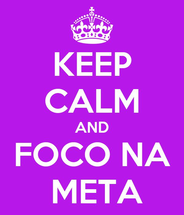 KEEP CALM AND FOCO NA  META