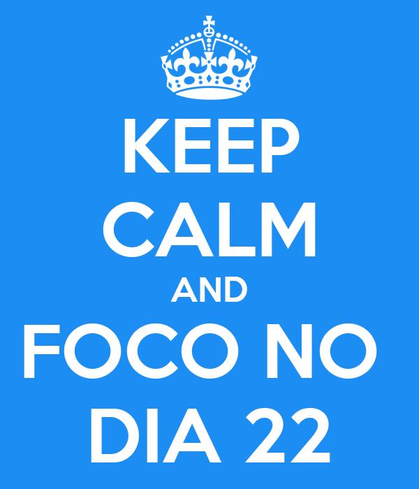 KEEP CALM AND FOCO NO  DIA 22