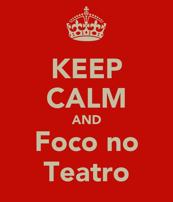 KEEP CALM AND Foco no Teatro
