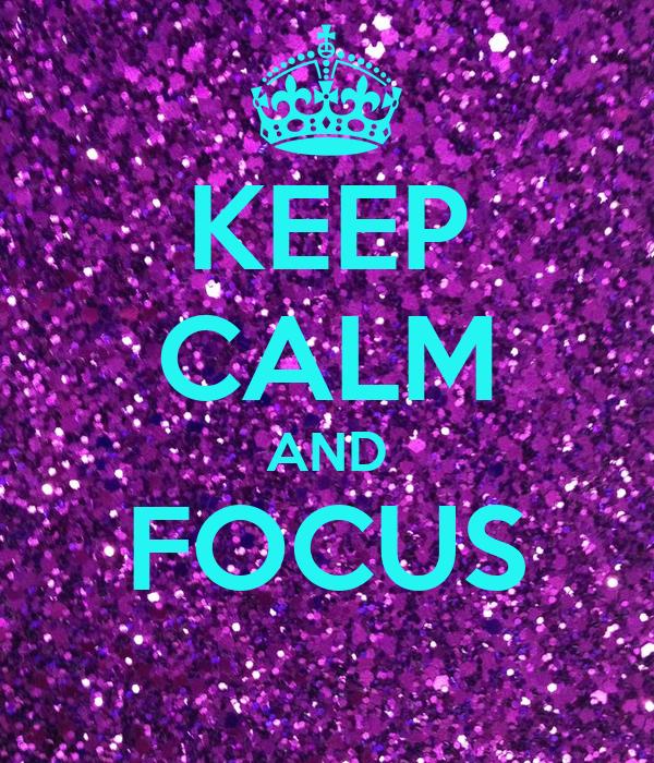 KEEP CALM AND FOCUS