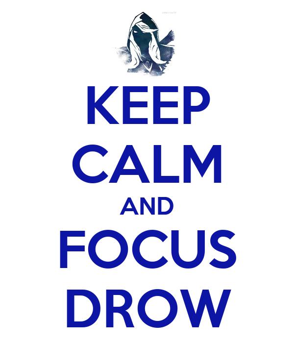 KEEP CALM AND FOCUS DROW