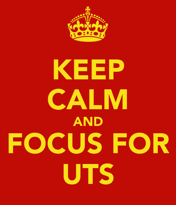 KEEP CALM AND FOCUS FOR UTS