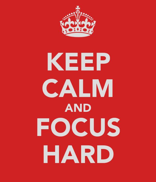 KEEP CALM AND FOCUS HARD