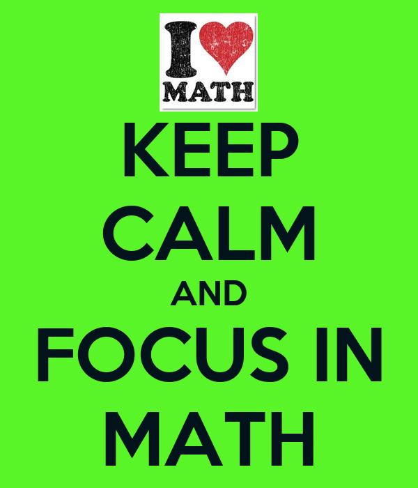 KEEP CALM AND FOCUS IN MATH