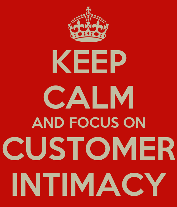 KEEP CALM AND FOCUS ON CUSTOMER INTIMACY