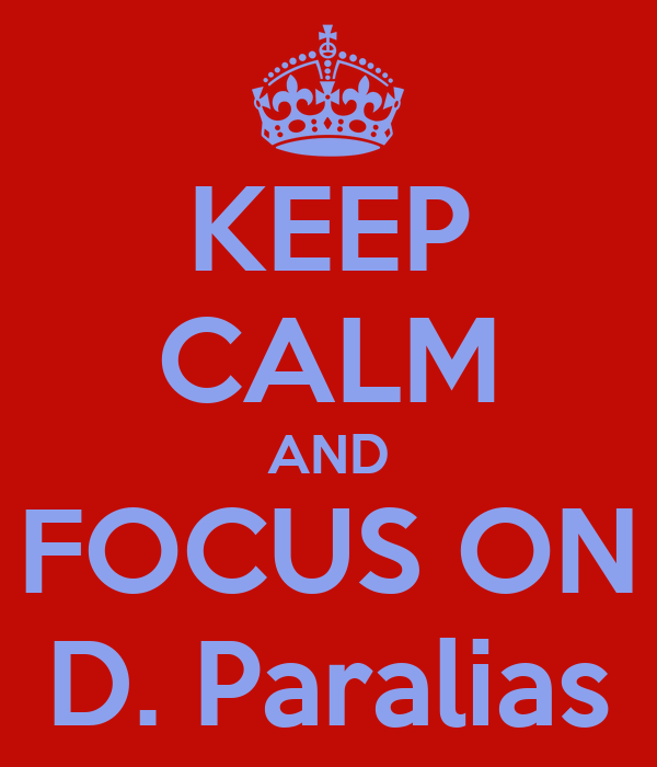 KEEP CALM AND FOCUS ON D. Paralias