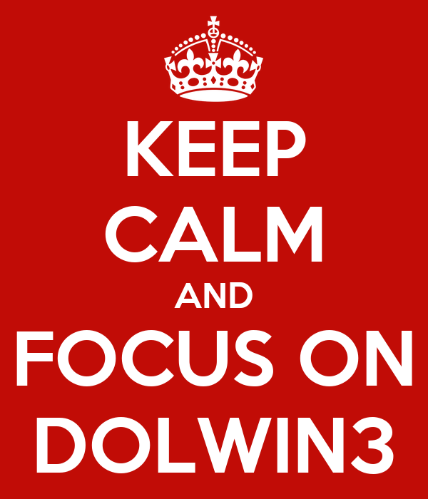 KEEP CALM AND FOCUS ON DOLWIN3
