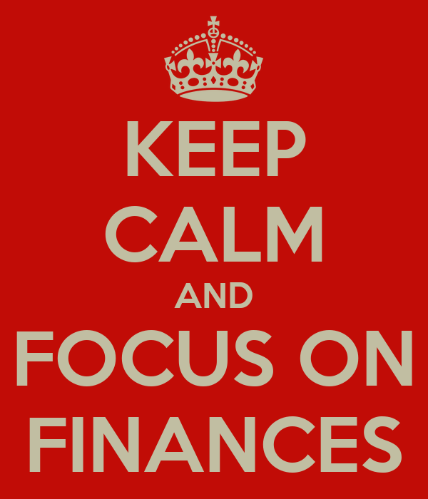 KEEP CALM AND FOCUS ON FINANCES