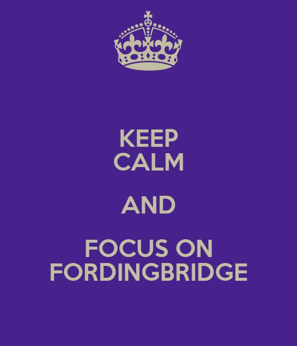 KEEP CALM AND FOCUS ON FORDINGBRIDGE