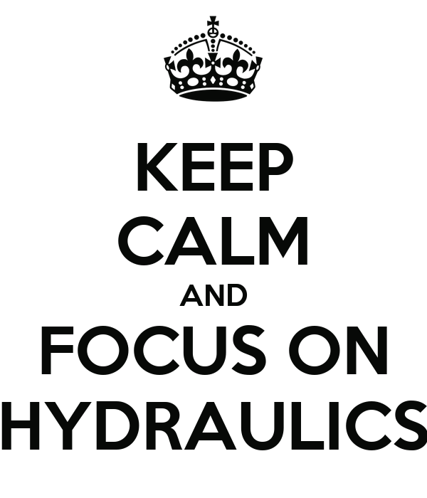 KEEP CALM AND FOCUS ON HYDRAULICS