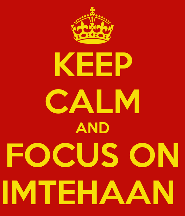 KEEP CALM AND FOCUS ON IMTEHAAN