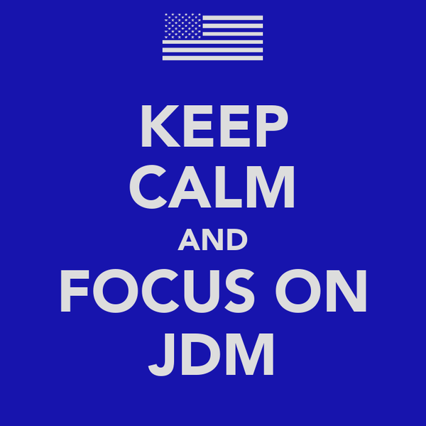 KEEP CALM AND FOCUS ON JDM