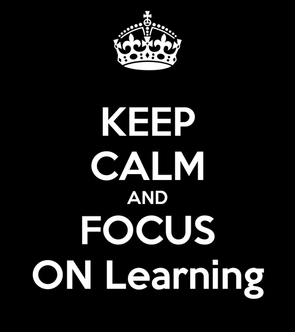 KEEP CALM AND FOCUS ON Learning