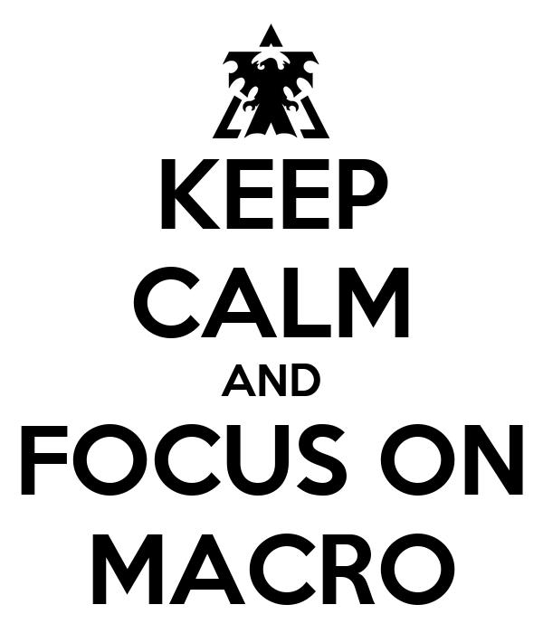 KEEP CALM AND FOCUS ON MACRO