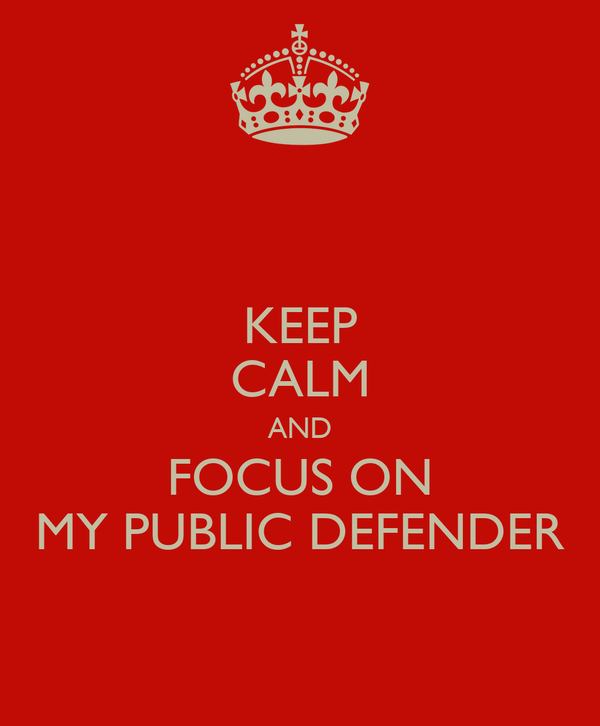 KEEP CALM AND FOCUS ON MY PUBLIC DEFENDER