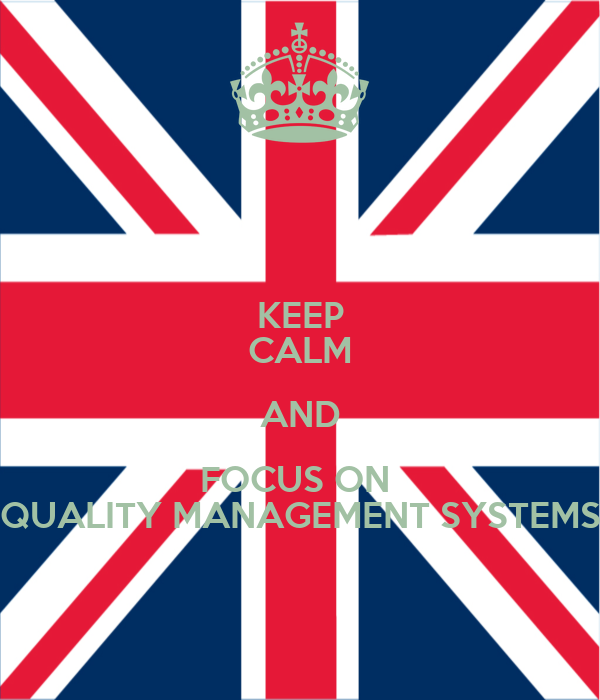 KEEP CALM AND FOCUS ON  QUALITY MANAGEMENT SYSTEMS