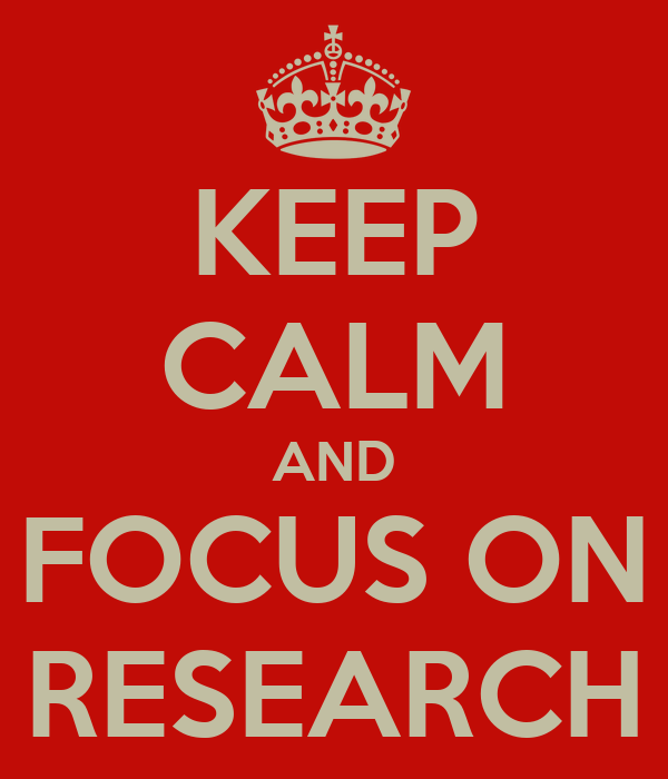 KEEP CALM AND FOCUS ON RESEARCH