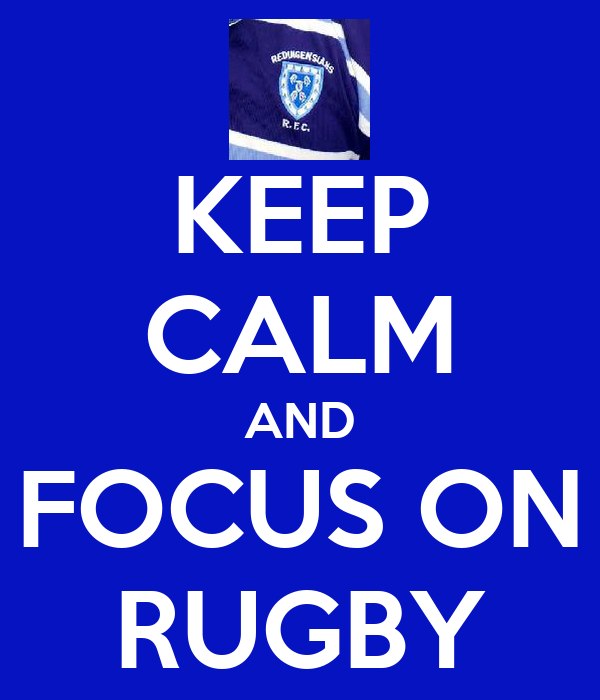 KEEP CALM AND FOCUS ON RUGBY