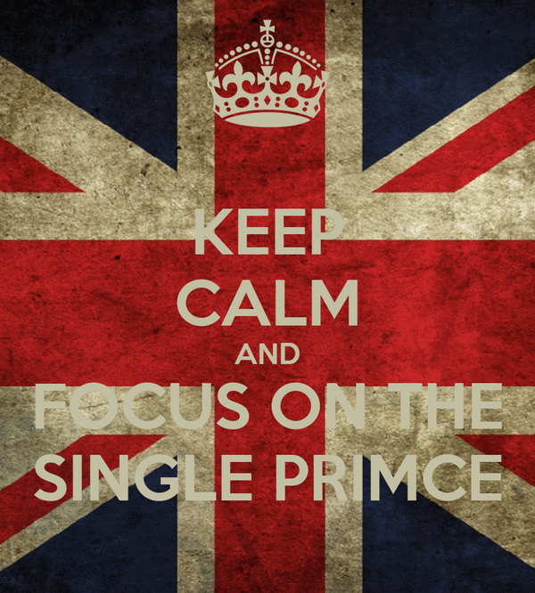KEEP CALM AND FOCUS ON THE SINGLE PRIMCE