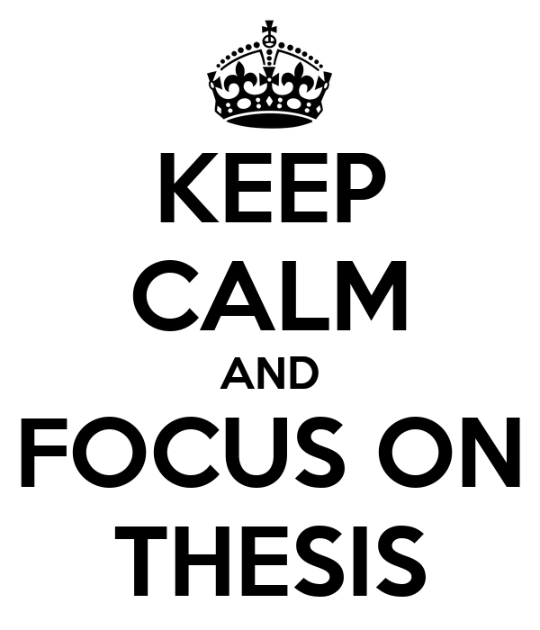 KEEP CALM AND FOCUS ON THESIS