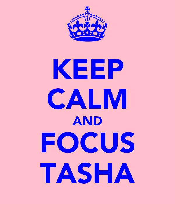 KEEP CALM AND FOCUS TASHA