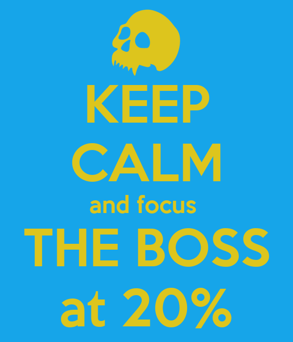 KEEP CALM and focus  THE BOSS at 20%