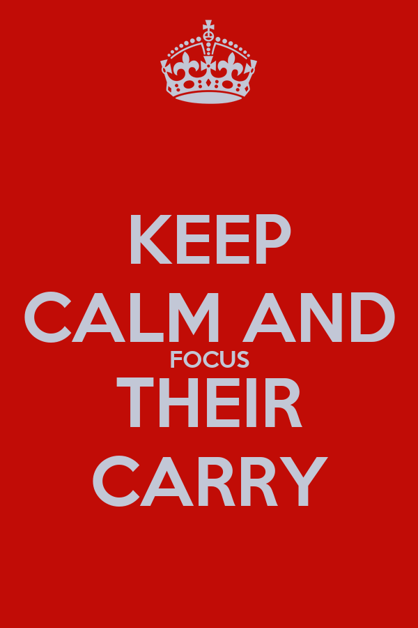 KEEP CALM AND FOCUS THEIR CARRY