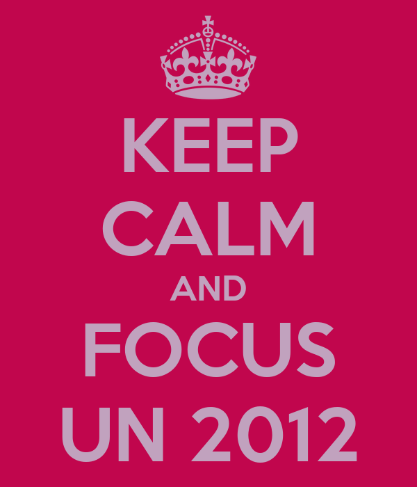 KEEP CALM AND FOCUS UN 2012