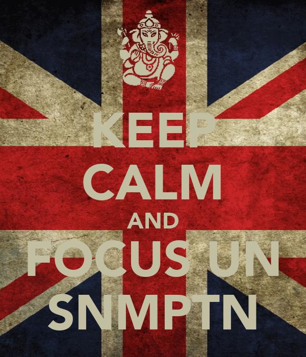 KEEP CALM AND FOCUS UN SNMPTN