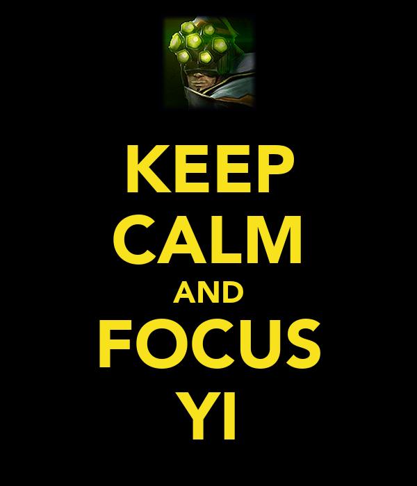 KEEP CALM AND FOCUS YI