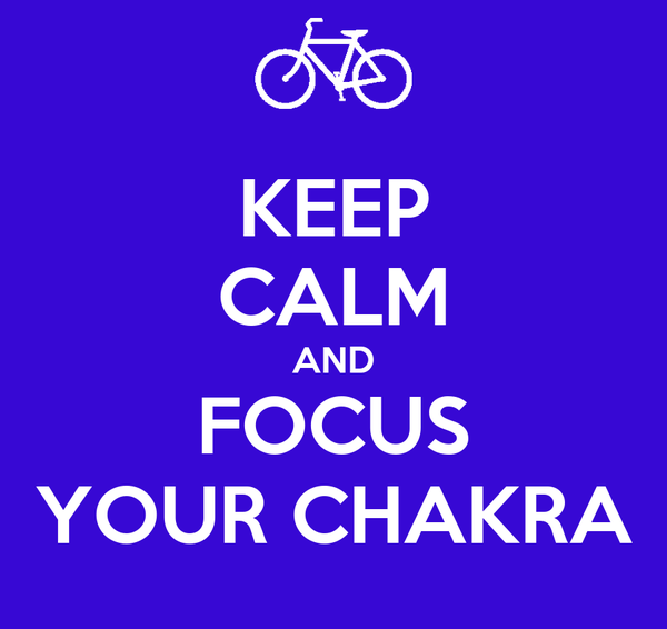 KEEP CALM AND FOCUS YOUR CHAKRA