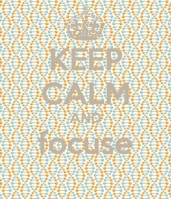 KEEP CALM AND focuse