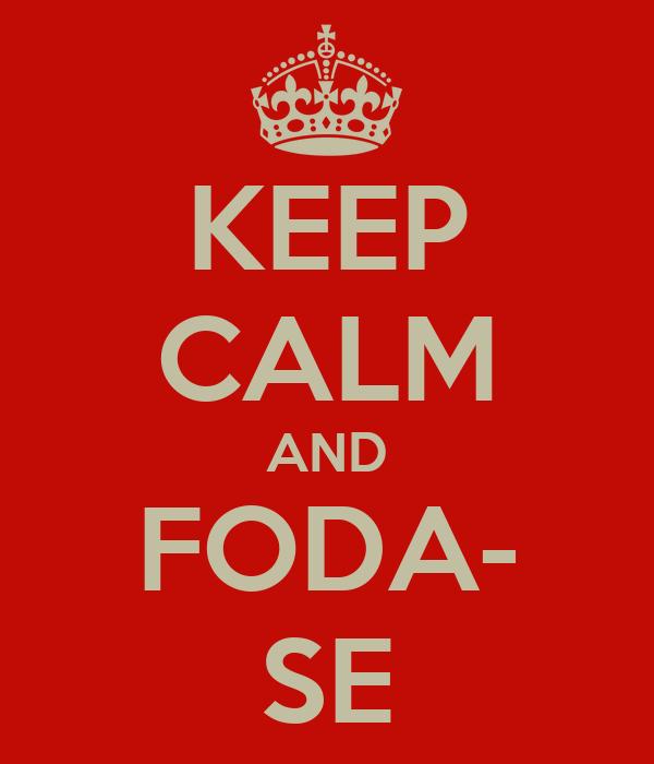 KEEP CALM AND FODA- SE