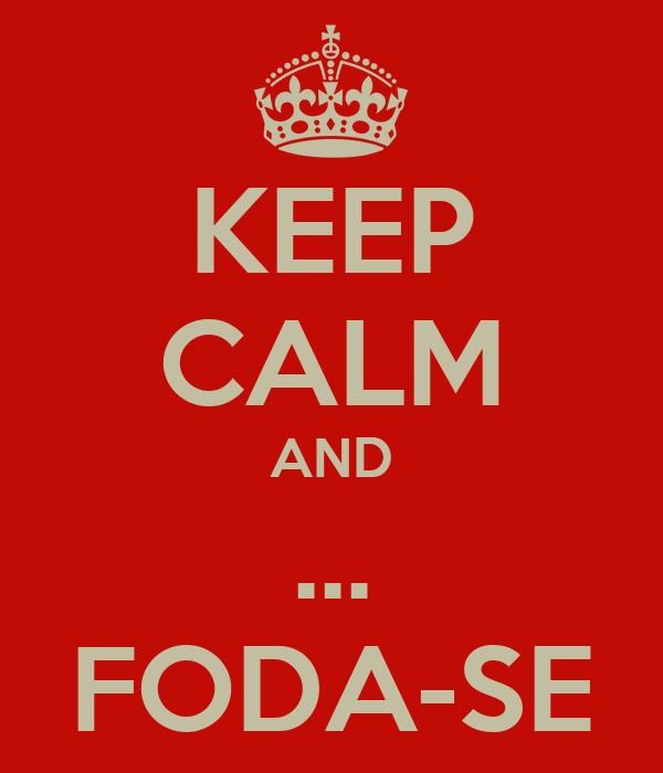 KEEP CALM AND ... FODA-SE