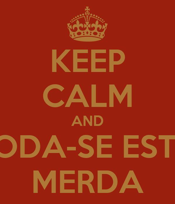 KEEP CALM AND FODA-SE ESTA MERDA