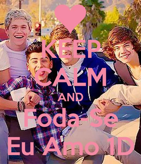 KEEP CALM AND Foda-Se Eu Amo 1D