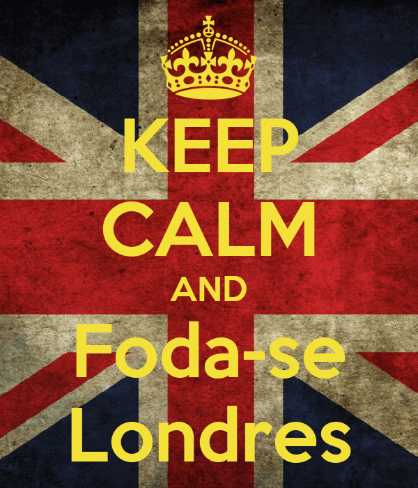 KEEP CALM AND Foda-se Londres