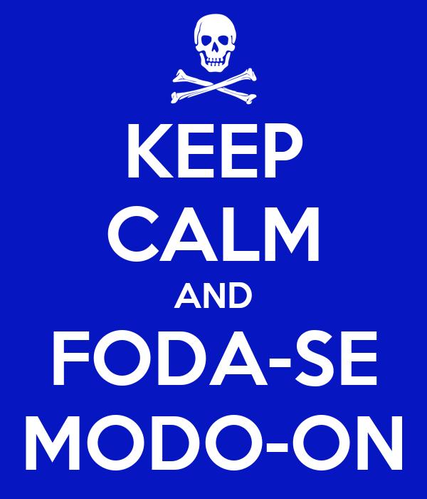 KEEP CALM AND FODA-SE MODO-ON