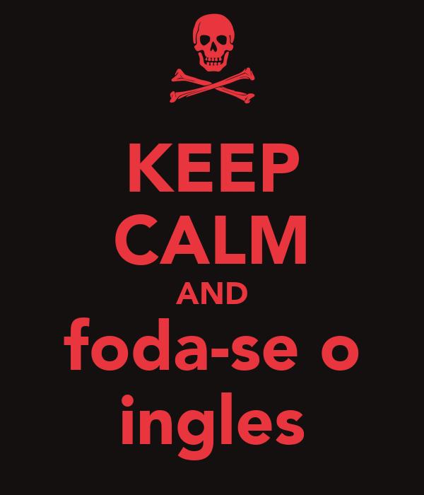 KEEP CALM AND foda-se o ingles