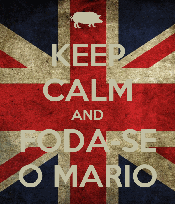 KEEP CALM AND FODA-SE O MARIO